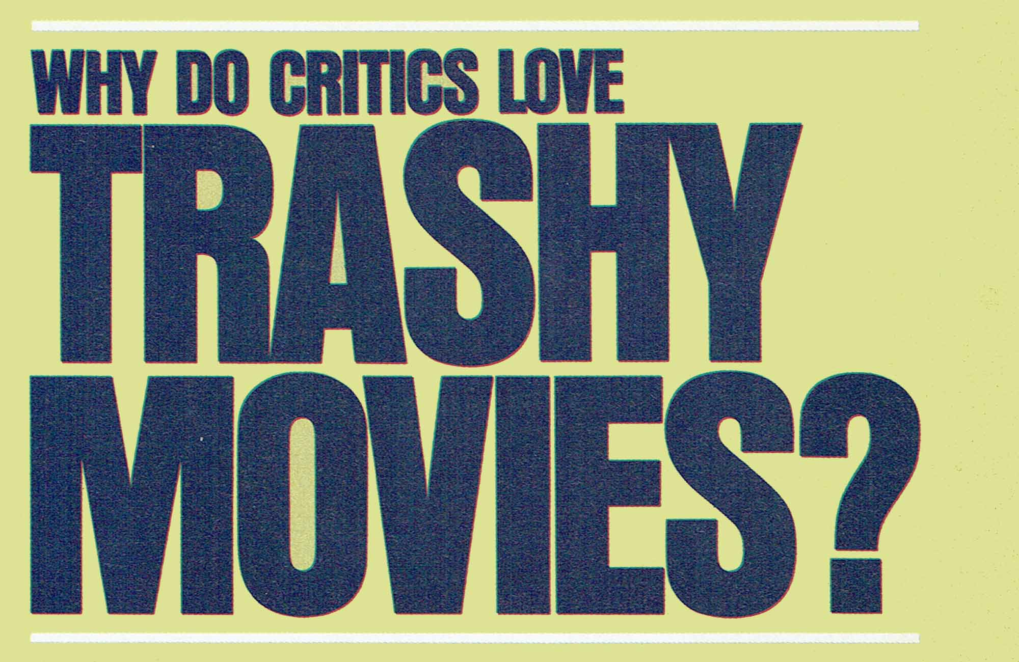 Why Do Critics Love Trashy Films?