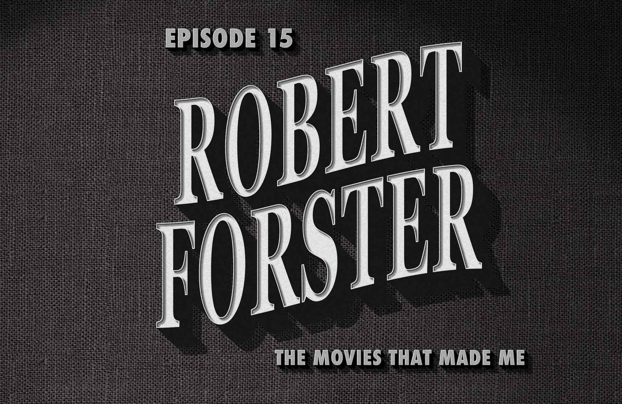 The Movies That Made Me: Robert Forster